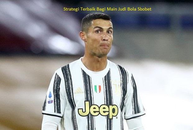 Strategi Terbaik Bagi Main Judi Bola Sbobet
